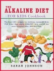 The Alkaline Diet for Kids Cookbook: The Best 120+ recipes for children, tested BY Kids FOR Kids! Stay really HEALTHY with one of the most complete di Cover Image