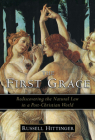 The First Grace: Rediscovering the Natural Law in a Post-Christian World Cover Image