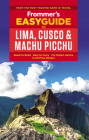 Frommer's Easyguide to Lima, Cusco and Machu Picchu (Frommer's Easy Guides) Cover Image