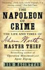 The Napoleon of Crime: The Life and Times of Adam Worth, Master Thief Cover Image