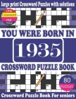 You Were Born in 1935: Crossword Puzzle Book: Crossword Games for Puzzle Fans & Exciting Crossword Puzzle Book for Adults With Solution Cover Image