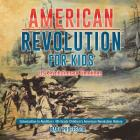 American Revolution for Kids US Revolutionary Timelines - Colonization to Abolition 4th Grade Children's American Revolution History Cover Image