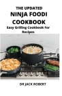 The Updated Ninja Foodi Cookbook: Easy Grilling Cookbook For Recipes Cover Image