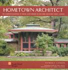 Hometown Architect: The Complete Buildings of Frank Lloyd Wright in Oak Park and River Forest, Illinois Cover Image