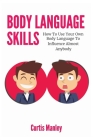 Body Language Skills: How To Use Your Own Body Language To Influence Almost Anybody Cover Image