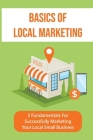 Basics Of Local Marketing: 5 Fundamentals For Successfully Marketing Your Local Small Business: 3P Marketing Solutions Cover Image
