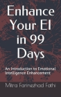 Enhance Your EI in 99 Days: An Introduction to EI Enhancement Cover Image