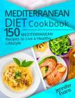 Mediterranean Diet Cookbook: 150 Mediterranean Recipes to Live a Healthy Lifestyle Cover Image