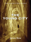 The Young City: The Unwritten Books Cover Image