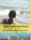 Thrifty Traveler Kids Getaways: An Activity Book for Kids on the go Cover Image
