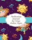Meditation Journal for Virgo Zodiac Signs: Mindfulness - Virgo Zodiac Journal - Horoscope and Astrology - Virgo Gifts - Reflection Notebook for Medita Cover Image