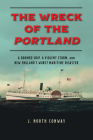 The Wreck of the Portland: A Doomed Ship, a Violent Storm, and New England's Worst Maritime Disaster Cover Image