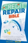 The Credit Repair Bible: Fix your Bad Debt and Make your Credit Score Skyrocket to the Top by using Techniques, Strategies and Tips of Consulta Cover Image