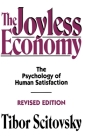 The Joyless Economy: The Psychology of Human Satisfaction Cover Image