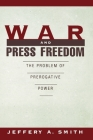War and Press Freedom: The Problem of Prerogative Power Cover Image