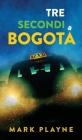 3 Secondi a Bogotá: La vera storia di due viaggiatori con zaino e sacco a pelo caduti nelle mani degli inferi Colombiani. Cover Image
