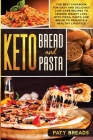 Keto Bread and Keto Pasta: The Best Cookbook for Easy and Delicious Low-Carb Recipes to Trigger Weight Loss, with Pizza, Pasta and Bread to Promo Cover Image