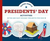 Super Simple Presidents' Day Activities: Fun and Easy Holiday Projects for Kids (Super Simple Holidays) Cover Image