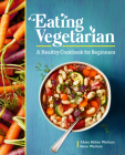 Eating Vegetarian: A Healthy Cookbook for Beginners Cover Image