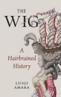 The Wig: A Hairbrained History Cover Image