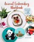 Animal Embroidery Workbook: Step-By-Step Techniques & Patterns for 30 Cute Critters & More Cover Image