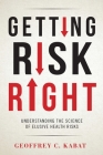 Getting Risk Right: Understanding the Science of Elusive Health Risks Cover Image