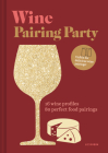 Wine Pairing Party hc: 16 wine profiles. 80 perfect food pairings. Cover Image