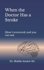 When the Doctor Has a Stroke: (How I recovered, and you can too) Cover Image