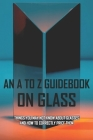 An A To Z Guidebook On Glass: Things You May Not Know About Glasses And How To Correctly Price Them: Books About Glass Cover Image