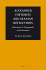 Alexander Histories and Iranian Reflections: Remnants of Propaganda and Resistance (Studies in Persian Cultural History #3) Cover Image