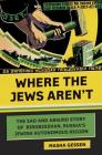 Where the Jews Aren't: The Sad and Absurd Story of Birobidzhan, Russia's Jewish Autonomous Region (Jewish Encounters Series) Cover Image