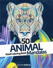 50 Animal Mandalas - Adult Coloring Book: Stress relief coloring book for adults Cover Image