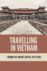 Travelling In Vietnam: Touring The Ancient Capital City Of Hue: Hue Citadel Cover Image