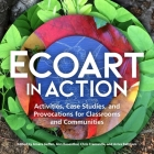 Ecoart in Action: Activities, Case Studies, and Provocations for Classrooms and Communities Cover Image