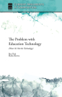 The Problem with Education Technology (Hint: It's Not the Technology) (Current Arguments in Composition) Cover Image