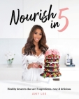Nourish In 5: Healthy desserts that are 5 ingredients, easy & delicious Cover Image