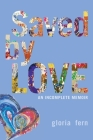 Saved by LOVE: An Incomplete Memoir Cover Image