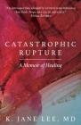 Catastrophic Rupture: A Memoir of Healing Cover Image