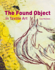 The Found Object in Textile Art Cover Image