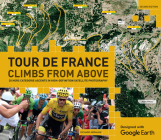 Tour de France Climbs from Above: 20 Hors Categorie Ascents in High-Definition Satellite Photography Cover Image