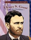 Ulysses S. Grant: 18th U.S. President: 18th U.S. President (Presidents of the United States Bio-Graphics) Cover Image