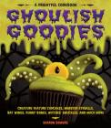 Ghoulish Goodies: Creature Feature Cupcakes, Monster Eyeballs, Bat Wings, Funny Bones, Witches' Knuckles, and Much More! Cover Image