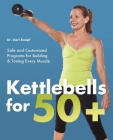 Kettlebells for 50+: Safe and Customized Programs for Building and Toning Every Muscle Cover Image