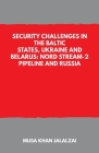 Security Challenges in the Baltic States, Ukraine and Belarus: Nord Stream-2 Pipeline and Russia Cover Image