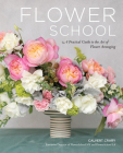 Flower School: A Practical Guide to the Art of Flower Arranging Cover Image
