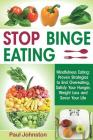 Stop Binge Eating: Mindful Eating: Proven Strategies to End Overeating, Satisfy Your Hunger, Lose Weight, and Savor Your Life Cover Image