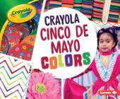 Crayola: Cinco de Mayo Colors (Crayola (R) Holiday Colors) Cover Image