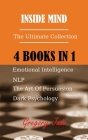 Inside Mind 4 Books in 1: Emotional Intelligence - NLP - Dark Psychology - The Art Of Persuasion Cover Image