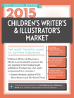 2015 Children's Writer's & Illustrator's Market: The Most Trusted Guide to Getting Published Cover Image