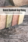 Natural Handmade Soap Making: Complete Guide on How to Make Your Own Home Made Soap: Mother's Day Gift 2021, Happy Mother's Day, Gift for Mom Cover Image